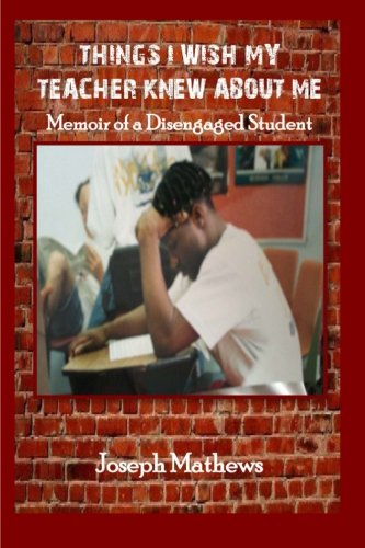 9781491251645: Things I Wish My Teacher Knew About Me: Memoir of a Disengaged Student