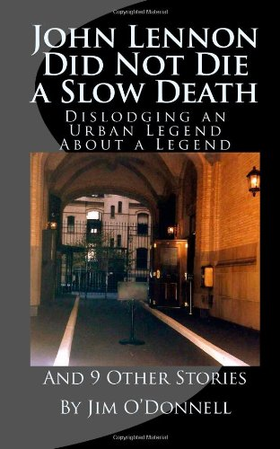9781491253830: John Lennon Did Not Die a Slow Death: Dislodging an Urban Legend About a Legend (And 9 Other Stories)