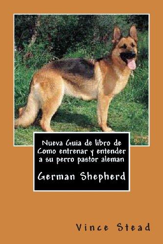 9781491258620: Nueva Guia de libro de Como entrenar y entender a su perro pastor aleman