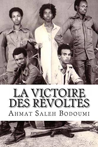 La Victoire Des Revoltes: Temoignage D'Un Enfant: Bodoumi, M. Ahmat