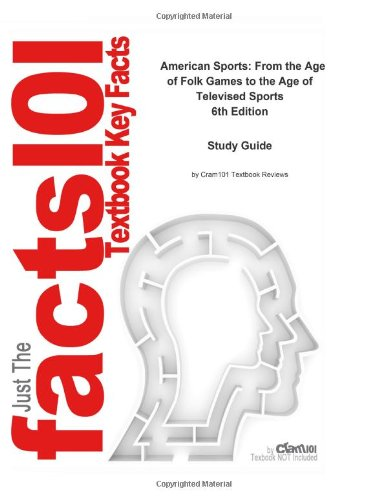 9781491260470: American Sports: From the Age of Folk Games to the Age of Televised Sports: Study Guide
