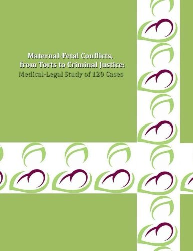 9781491262924: MATERNAL-FETAL CONFLICTS, from Torts to Criminal Justice: A Medical-Legal Study of 120 Cases