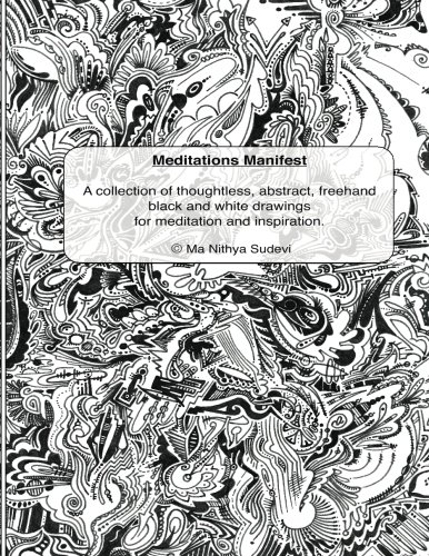 9781491264515: Meditations Manifest: A Collection of Thoughtless, Abstract, Freehand Black and White Drawings