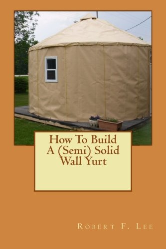 9781491264768: How To Build A (Semi) Solid Wall Yurt