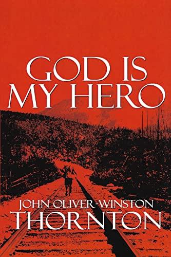 9781491265376: God Is My Hero: This is John Thornton AKA Brendon Boyd AKA God. This is my life, forgiving who I am