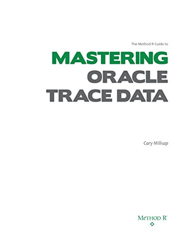 9781491267134: The Method R Guide to MASTERING ORACLE TRACE DATA