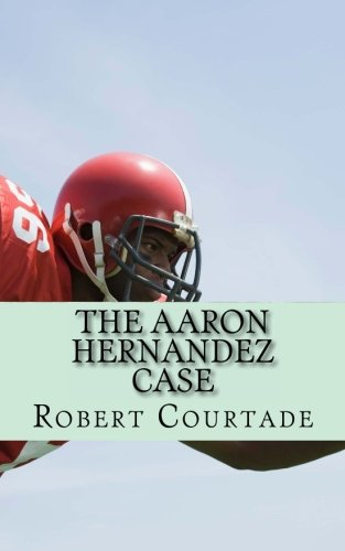 9781491268100: The Aaron Hernandez Case: A Football Tragedy