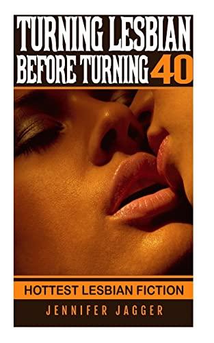 9781491268759: Turning Lesbian Before Turning 40: Hottest Lesbian Fiction