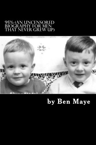 95%: (an uncensored biography for men that never grew up) (Volume 1): Ben Maye