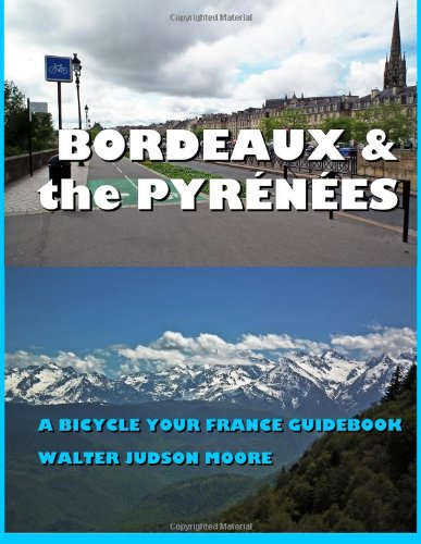 9781491271780: Bordeaux & the Pyrenees: A Bicycle Your France Guidebook