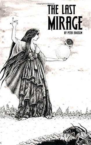 9781491272121: The Last Mirage: being the first volume of The Dark Archipelago, or A Life of Charles Kells, as told by same to Ninnias the Recluse