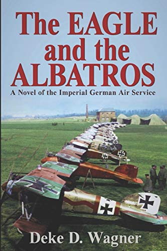 The Eagle and the Albatros: A Novel of the Imperial German Air Service (The Eagle Trillogy) (Volume...