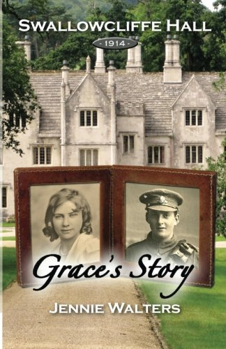 Grace's Story: 1914 (Swallowcliffe Hall) (Volume 2): Walters, Ms Jennie