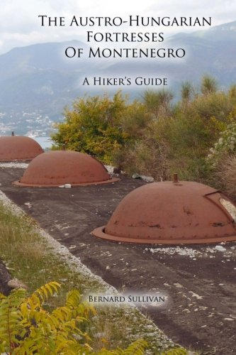 9781491273272: The Austro-Hungarian Fortresses of Montenegro: A Hiker's Guide