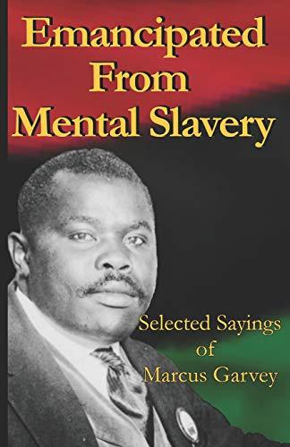 Emancipated From Mental Slavery: Selected Sayings of: Marcus Garvey, Nnamdi