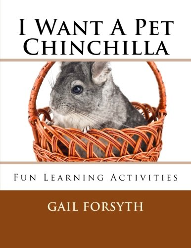 I Want A Pet Chinchilla: Fun Learning Activities: Gail Forsyth