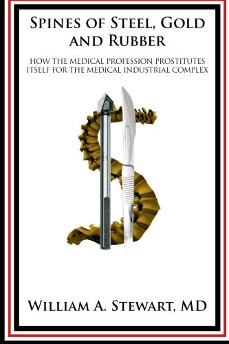 9781491274583: Spines of Steel, Gold and Rubber.: How the medical profession prostitutes itself to the medical-industrial complex