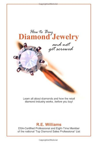 9781491276204: How to Buy Diamond Jewelry and Not Get Screwed: Learn all about diamonds and how the retail diamond industry works, before you buy!