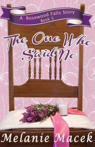 The One Who Said No (Rosewood Falls) (Volume 3): Macek, Melanie