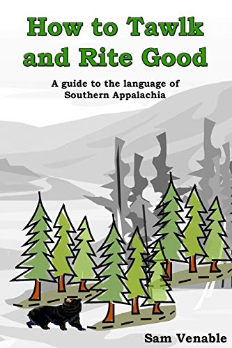 9781491279199: How to Tawlk and Rite Good: An guide to the language of Southern Appalachia