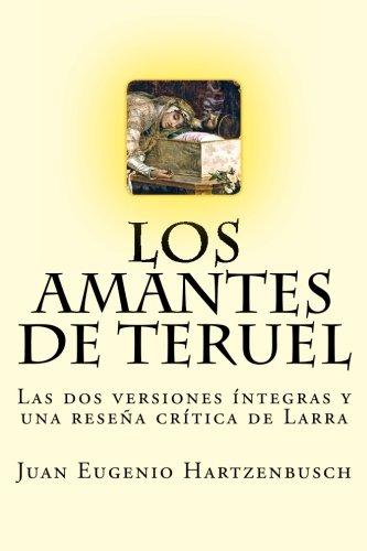 Los amantes de Teruel: Las dos versiones: Juan Eugenio Hartzenbusch;