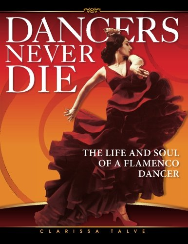 9781491280768: Dancers Never Die: The Life and Soul of a Flamenco Dancer
