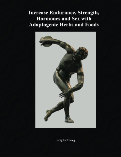 9781491281253: Increase Endurance, Strength, Hormones and Sex with Adaptogenic Herbs and Foods
