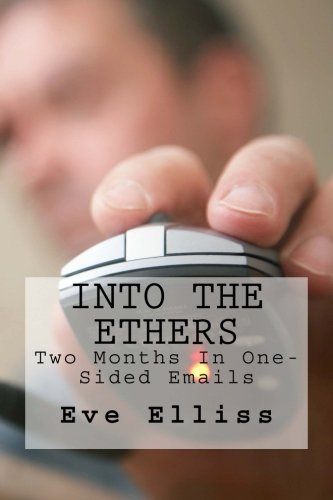 9781491282717: Into The Ethers: Two Months In One-Sided Emails (The Beginnings Of Eve Elliss) (Volume 2)