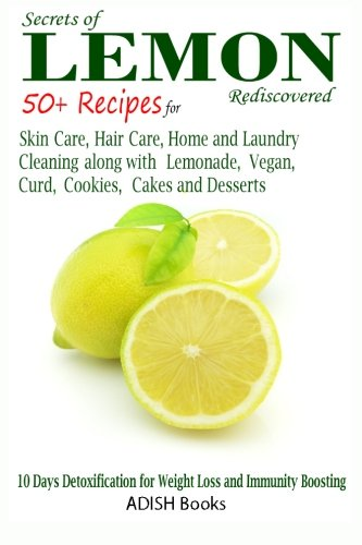 9781491285107: Secrets of Lemon Rediscovered: 50 Plus Recipes for Skin Care, Hair Care, Home Cleaning and Cooking