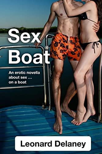 Sex Boat: An Erotic Novella about Sex: Leonard Delaney