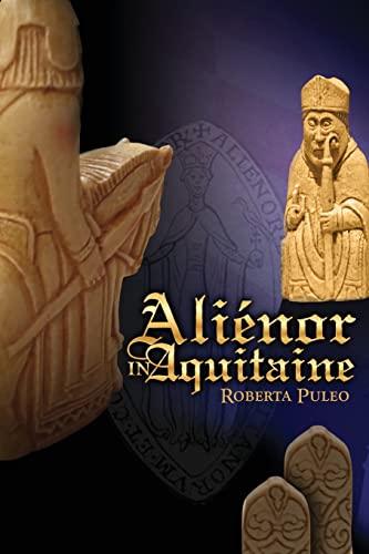 9781491289136: Alienor in Aquitaine: Book 1 of The History of Eleanor of Aquitaine (Volume 1)