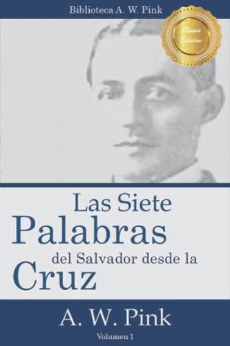 Las Siete Palabras del Salvador Desde La: Pink, Arthur W.