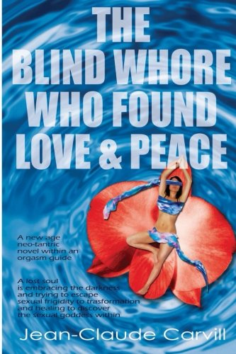 The Blind Whore Who Found Love and: Carvill, Jean-Claude