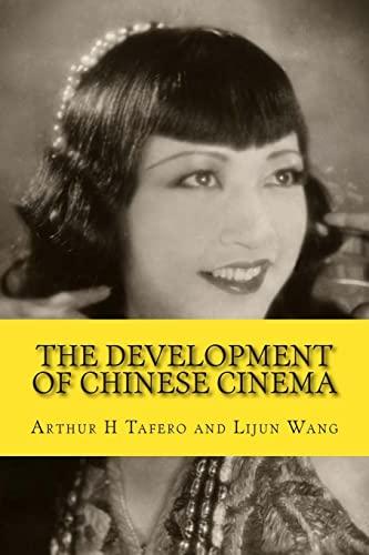 The Development of Chinese Cinema: 100 Years: Arthur H Tafero,
