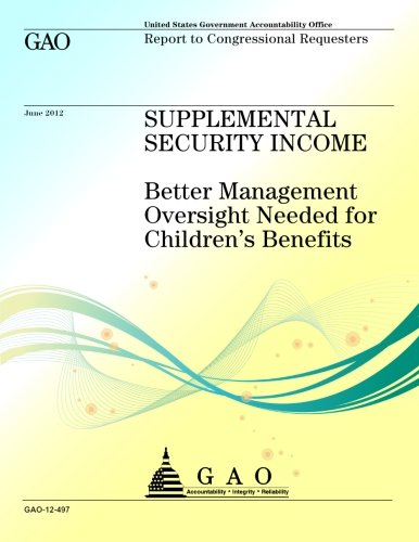 9781491296646: Supplemental Security Income: Better Management Oversight Needed for Children's Benefits