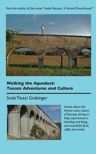 9781491298114: Walking the Aqueduct: Tuscan Adventures and Culture [Lingua Inglese]