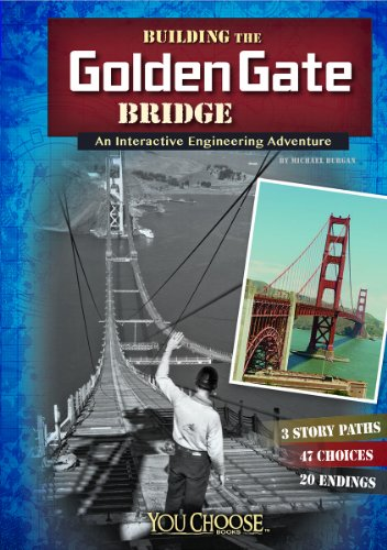 Building the Golden Gate Bridge: An Interactive Engineering Adventure (You Choose: Engineering ...