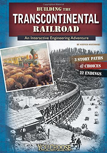 Building the Transcontinental Railroad: An Interactive Engineering Adventure (You Choose: ...