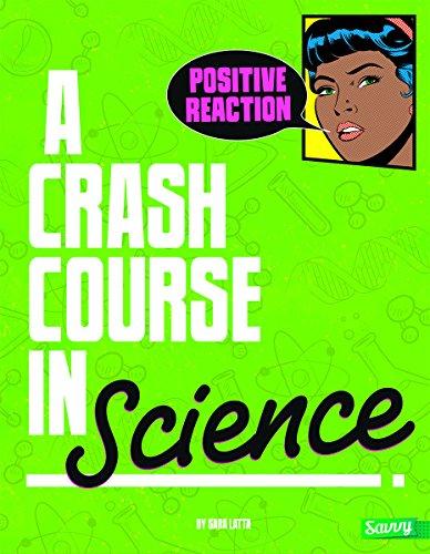 Positive Reaction!: A Crash Course in Science (Library Binding): Sara L. Latta