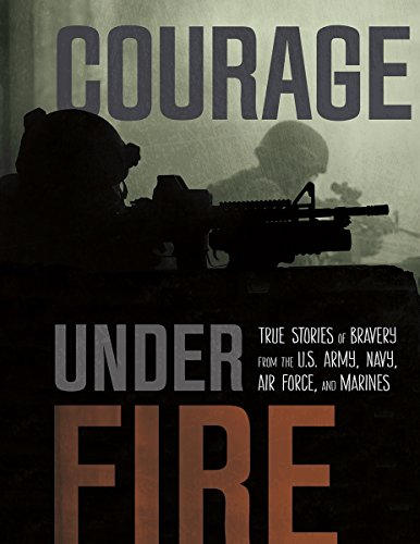 9781491410653: Courage Under Fire: True Stories of Bravery from the U.S. Army, Navy, Air Force, and Marines