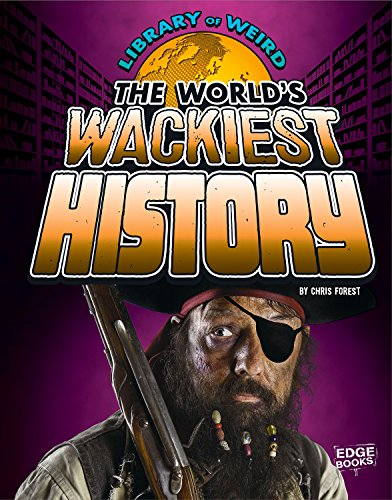 The World's Wackiest History (Library Binding): Christopher Forest