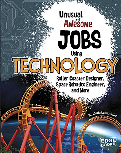 Unusual and Awesome Jobs Using Technology: Roller Coaster Designer, Space Robotics Engineer, and ...