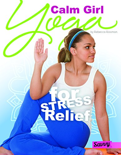9781491421215: Calm Girl: Yoga for Stress Relief (Yoga for You)