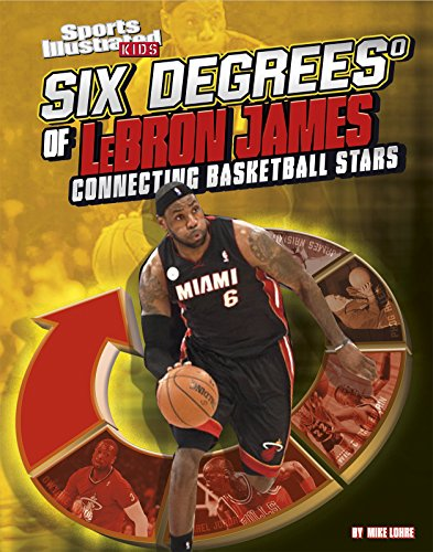 Six Degrees of Lebron James: Connecting Basketball Stars (Library Binding): Mike Lohre