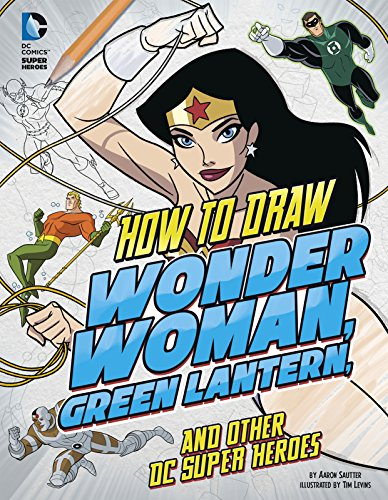 9781491421543: How to Draw Wonder Woman, Green Lantern, and Other DC Super Heroes (Drawing DC Super Heroes)