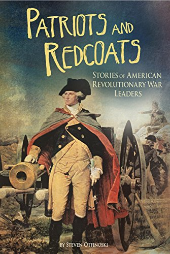 Patriots and Redcoats: Stories of American Revolutionary War Leaders (The Revolutionary War): ...