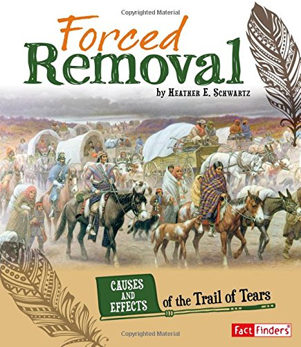 9781491422113: Forced Removal: Causes and Effects of the Trail of Tears (Cause and Effect: American Indian History)