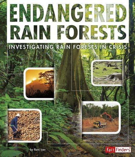 9781491422144: Endangered Rain Forests: Investigating Rain Forests in Crisis (Endangered Earth)