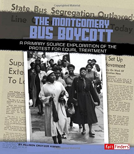 The Montgomery Bus Boycott: A Primary Source Exploration of the Protest for Equal Treatment (We ...