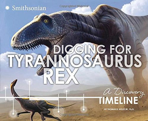 9781491423660: Digging for Tyrannosaurus rex: A Discovery Timeline (Dinosaur Discovery Timelines)
